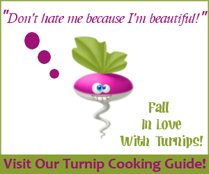Don't Hate Me Because I'm Beautiful.  Fall in love with turnips. Visit our Turnip Cooking Guide