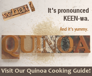 Visit our Quinoa Cooking Guide