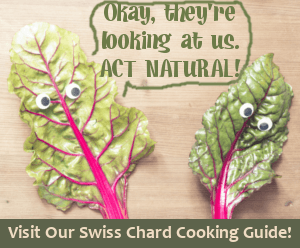 Visit our Swiss Chard Cooking Guide
