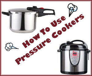 How To Use Pressure Cookers