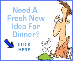 Need a fresh new idea for dinner?  Click to learn more