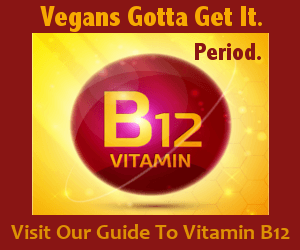 Vegans gotta get it. Period.  Visit our vitamin B12 Guide