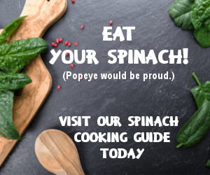 Eat your spinach. (Popeye would be proud.)  Visit our spinach cooking guide