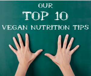 Our Top 10 Tips for Vegan Nutrition