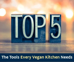 The top 5 tools every vegan kitchen needs