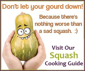 Visit our Squash Cooking Guide