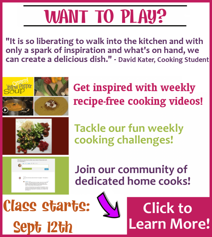Join us May 15th for our next recipe-free seasonal online cooking class - Click here to learn more!