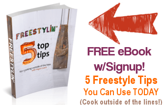 Freestylin' - Subscribe to receive this fun eBook filled with our 5 TOP TIPS to get you started with freestyle vegan cooking today!