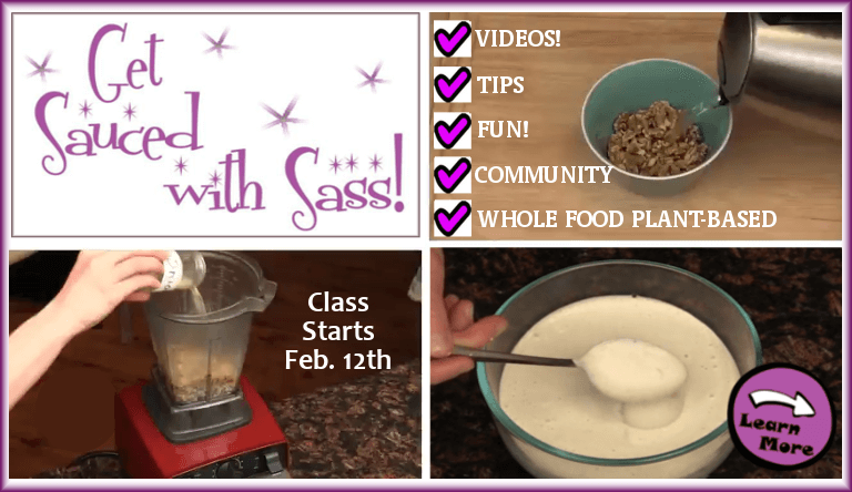 Join us February 12th for our next online class! Learn the art of making WFPB sauces - Click here to learn more!