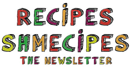 Recipes Shmecipes The Newsletter