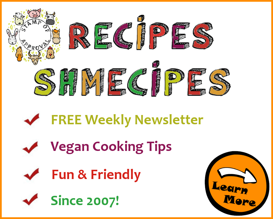 Join our FUN weekly vegan cooking newsletter. Our subscribers love it!  Click here to learn more!