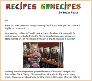 Click for an example of our weekly vegan cooking newsletter Recipes Shmecipes