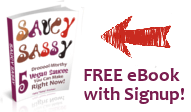 Saucy Sassy Recipes - Subscribe to receive this fun eBook today!