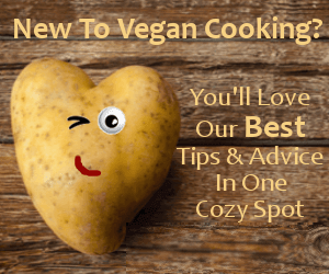 New to vegan cooking?  You'll love our best and brightest tips in one cozy spot.
