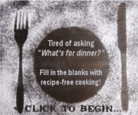 Tired of Asking What's For Dinner?  Fill In The Blanks with Recipe-Free Cooking
