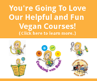 Check out our fun and helpful online Vegan Courses!